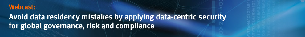 Webcast | Avoid data residency mistakes by applying data-centric security for global governance, risk and compliance